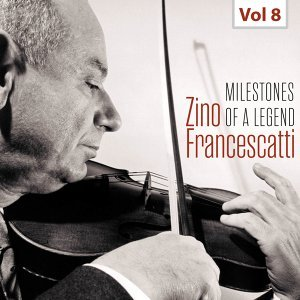 Milestones of a Legend - Zino Francescatti, Vol. 8