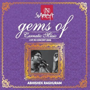 Gems of Carnatic Music: Abhishek Raghuram - Live in Concert 2006