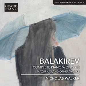 Balakirev: Complete Piano Works, Vol. 3 – Mazurkas & Other Works