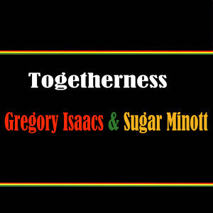 Togetherness Gregory Isaacs & Sugar Minott