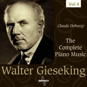 The Complete Piano Music - Walter Gieseking, Vol. 4