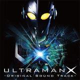 ULTRAMAN X Original Sound Track (ウルトラマンX)