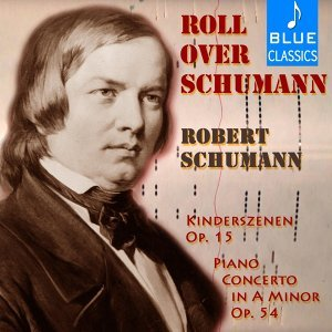 Roll over Schumann: Kinderszenen, Op 15 & Piano Concerto in a Minor, Op 54