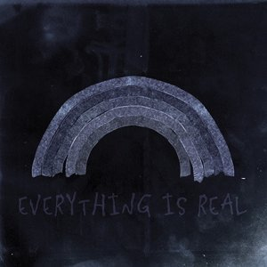 Everything Is Real