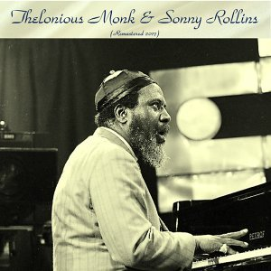 Thelonious Monk and Sonny Rollins - Remastered 2016