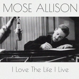 Mose Allison: I Love the Life I Live