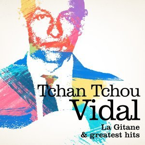 Tchan-Tchou Vidal : La gitane and Greatest Hits - Remastered