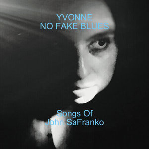 No Fake Blues (Songs of John SaFranko)