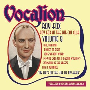 Roy Fox at the Kit Kat Club, Vol. 8 - My Hat's On the Side of My Head