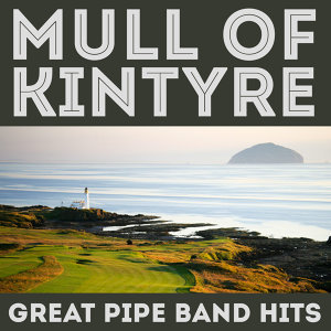Mull Of Kintyre - Great Pipe Band Hits