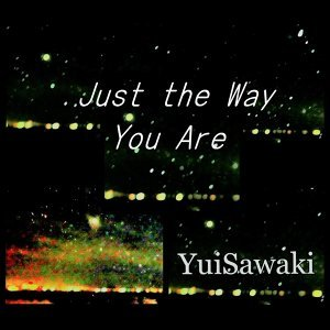 Just the Way You Are (Just the Way You Are)