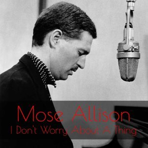 Mose Allison: I Don't Worry About a Thing