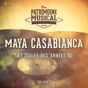 Les idoles des années 60 : Maya Casabianca, Vol. 1