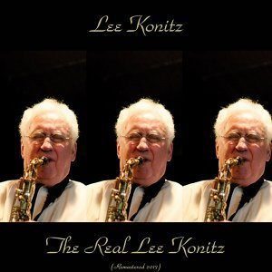The Real Lee Konitz - Remastered 2017