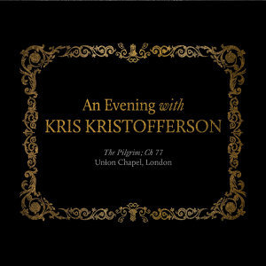 An Evening with Kris Kristofferson: The Pilgrim; Ch 77 Union Chapel, London