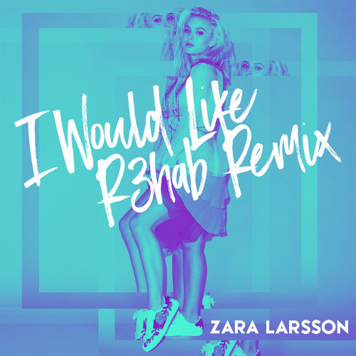 I Would Like - R3hab Remix
