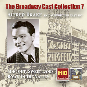 The Broadway Cast Collection, Vol. 7: Alfred Drake in Sing Out, Sweet Land & Down in the Valley