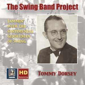 The Swing Band Project, Vol. 1: Tommy Dorsey – Jammin' with the Sentimental Gentleman of Swing (2017 Remaster)
