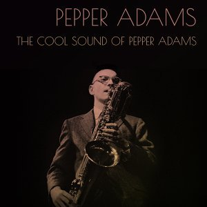 Pepper Adams: The Cool Sound of Pepper Adams