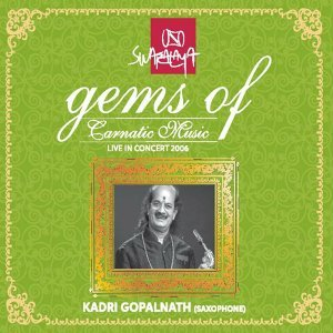 Gems of Carnatic Music: Kadri Gopalnath - Live in Concert 2006