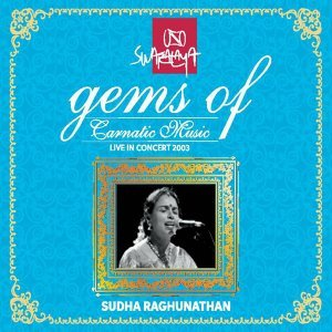 Gems of Carnatic Music: Sudha Raghunathan - Live in Concert 2003