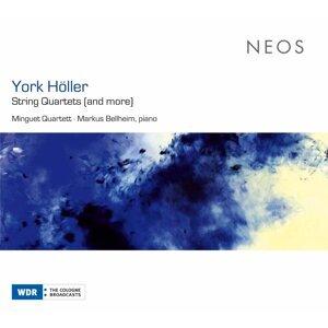 York Höller: String Quartets (And More)