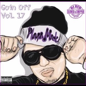 Goin Off, Vol 17: Slowed up Tho'