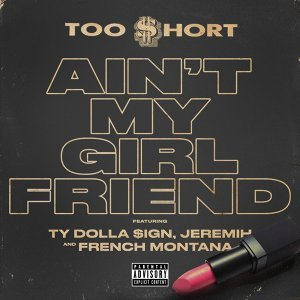 Ain't My Girlfriend (feat. Ty Dolla $ign, Jeremih & French Montana)