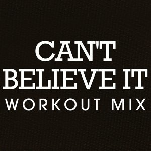 Can't Believe It Workout Mix