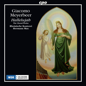 Meyerbeer: Hallelujah – The Choral Works