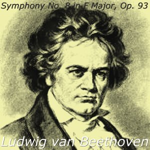 Beethoven: Symphony No. 8, in F Major, Op. 93