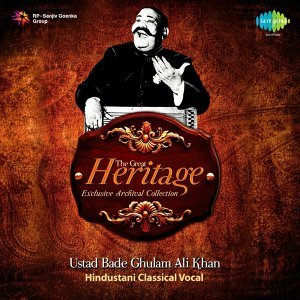 The Great Heritage - Exclusive Archival Collection - Ustad Bade Ghulam Ali Khan