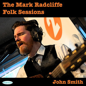 The Mark Radcliffe Folk Sessions: John Smith