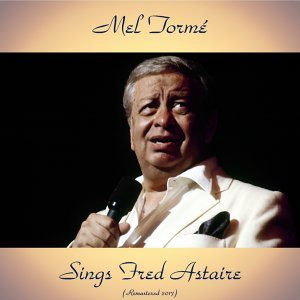 Mel Tormé Sings Fred Astaire - Remastered 2017