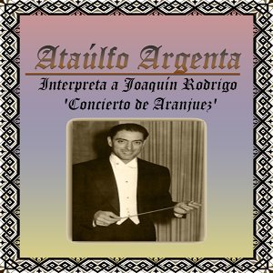 Ataúlfo Argenta, Interpreta a Joaquín Rodrigo 'Concierto de Aranjuez'