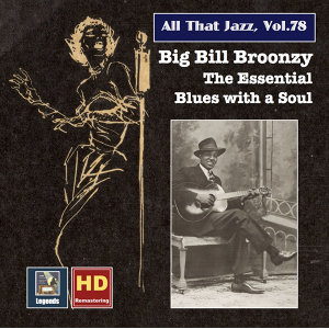 All That Jazz, Vol. 78: Big Bill Broonzy – The Essential Blues with a Soul (Remastered 2017)