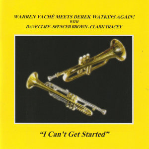 I Can't Get Started (feat. Dave Cliff, Spencer Brown & Clark Tracey)