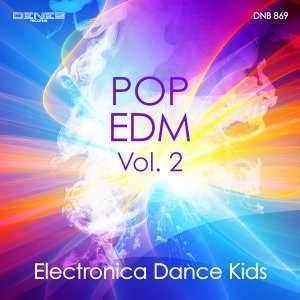 Pop EDM, Vol. 2 - Electronica Dance Kids