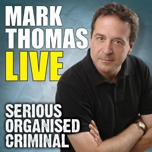 Mark Thomas Live - Serious Organised Criminal