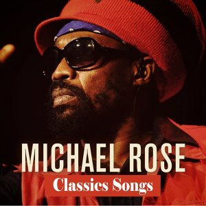 Michael Rose: Classics Songs