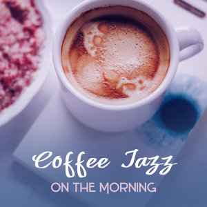 Coffee Jazz on The Morning – Instrumental Jazz, Mellow Sounds of Classic Jazz, Relaxing Music