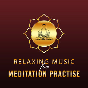 Relaxing Music for Meditation Practise – Peaceful Songs of Nature, Music for Meditation Yoga, Relaxation, Instrumental New Age