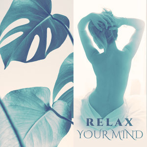 Relax Your Mind – Calming Music for Massage, Deep New Age Music for Spa, Soft Relaxing Music, Deep New Age, Mindfulness Training Music