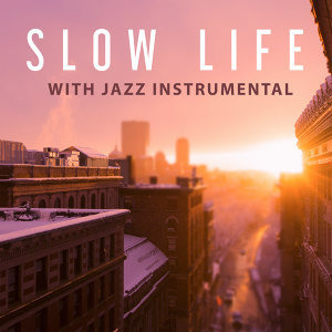Slow Life with Jazz Instrumental – Piano Jazz, Ambient Jazz Lounge, Relaxing Piano Sounds, Mellow Instrumental Music, Slow Tempo Jazz