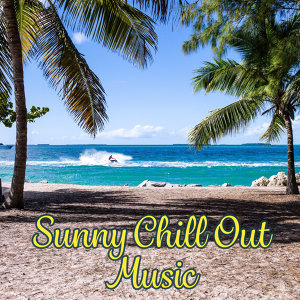 Sunny Chill Out Music – Best Sounds for Holidays, Summer Time, Beach Lounge, Rest & Relax