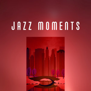 Jazz Moments  – Relaxing Piano Music, Jazz Instrumental Easy Listening, Smooth Jazz, Best Piano, Finest Selection