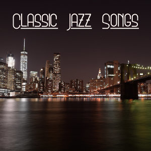 Classic Jazz Songs – Instrumental Music, Ambient, Ultimate Jazz Finest Selected, Soothing Sounds