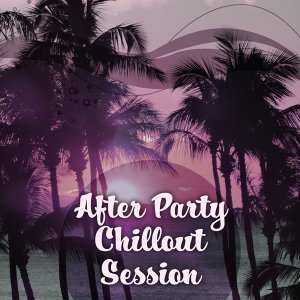 After Party Chillout Session – Deep Vibes of Chillout, Chillout Lounge, Electronic Trance