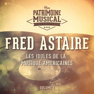 Les idoles de la musique américaines : Fred Astaire, Vol. 1