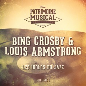 Les idoles du Jazz : Bing Crosby et Louis Armstrong (Bing et Satchmo), Vol. 1